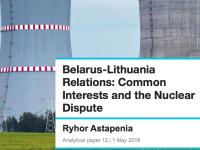 Аналитический документ: Отношения между Беларусью и Литвой: общие интересы и разногласия по АЭС